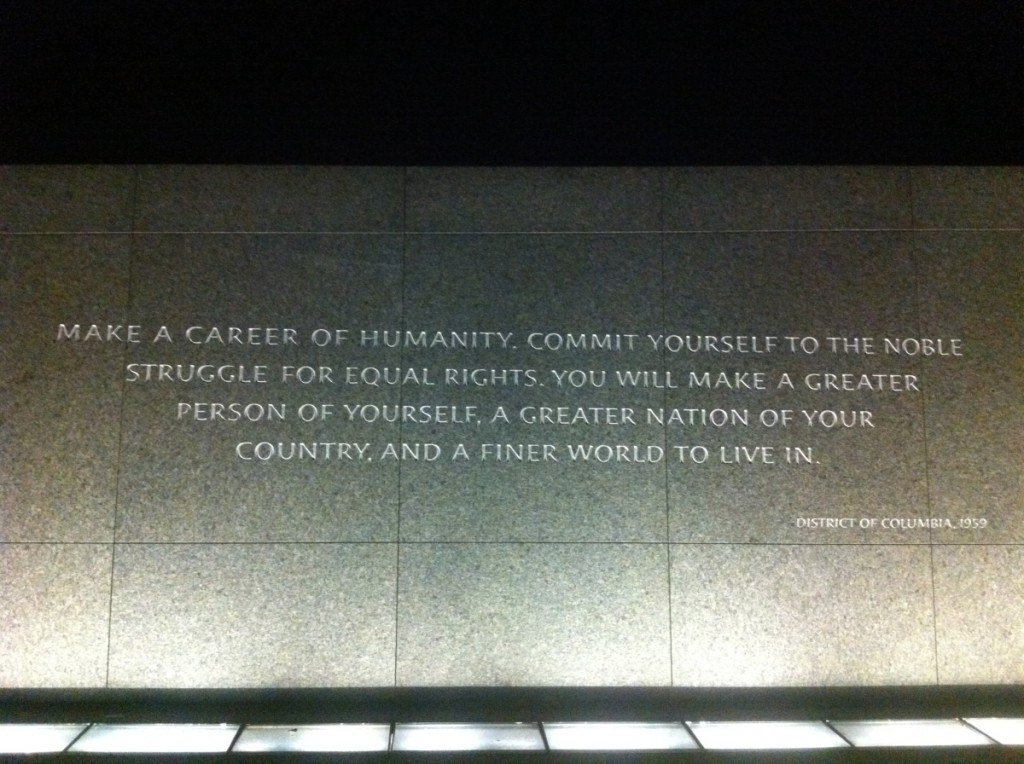 """""""Make a career of humanity. Commit yourself to the noble struggle for equal rights. You will make a greater person of yourself, a greater nation of your country, and a finer world to live in."""" (18 April 1959, Washington, D.C.)"""